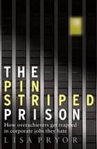 The Pinstriped Prison ebook by Lisa Pryor