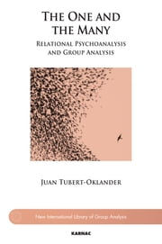 The One and the Many - Relational Psychoanalysis and Group Analysis ebook by Juan Tubert-Oklander
