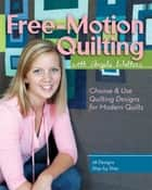 Free-Motion Quilting with Angela Walters - Choose & Use Quilting Designs on Modern Quilts ebook by Angela Walters
