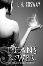 Tegan's Power ebook by L.H. Cosway