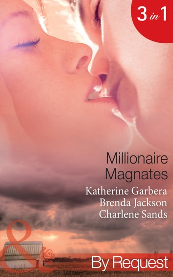 Millionaire Magnates: Taming the Texas Tycoon (Magnates, Book 1) / One Night with the Wealthy Rancher (Magnates, Book 2) / Texan's Wedding-Night Wager (Magnates, Book 3) (Mills & Boon By Request) ebook by Katherine Garbera,Brenda Jackson,Charlene Sands