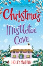 Christmas at Mistletoe Cove - A heartwarming, cosy Christmas romance to fall in love with ebook by