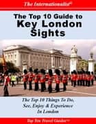 Top 10 Guide to Key London Sights ebook by Swetha Ramachandran