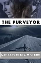 The Purveyor ebook by Karelia Stetz-Waters