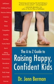 A to Z Guide to Raising Happy, Confident Kids ebook by Dr. Jenn Berman