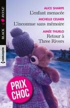 L'enfant menacée - L'inconnue sans mémoire - Retour à Three Rivers ebook by Alice Sharpe, Michelle Celmer, Aimée Thurlo