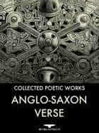 Anglo-Saxon Verse - The Collected Poetic Works ebook by Anonymous