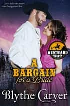 A Bargain For A Bride - Westward Hearts, #8 e-bog by Blythe Carver