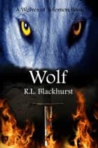 Wolf (Wolves of Solomon Book Two) ebook by R. L. Blackhurst