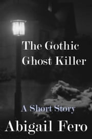 The Gothic Ghost Killer ebook by Abigail Fero