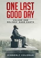 One Last Good Day ebook by Kimberly Coleman
