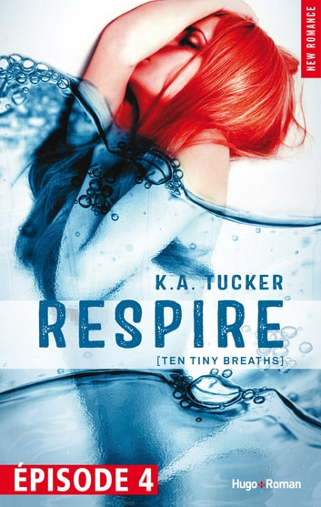 Respire Episode 4 (Ten tiny breaths) ebook by K a Tucker