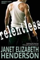 Relentless - Benson's Boys ebook by janet elizabeth henderson