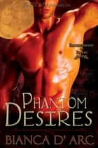 Phantom Desires ebook by Bianca D'Arc
