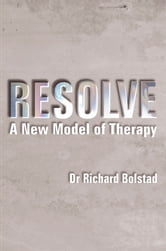 Resolve - A new model of therapy ebook by Richard Bolstad