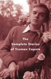 The Complete Stories of Truman Capote ebook by Truman Capote,Reynolds Price