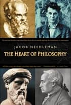 The Heart of Philosophy ebook by Jacob Needleman