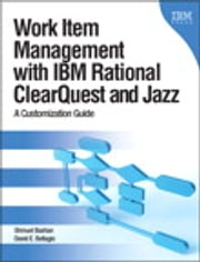 Work Item Management with IBM Rational ClearQuest and Jazz - A Customization Guide ebook by David E. Bellagio,Shmuel Bashan