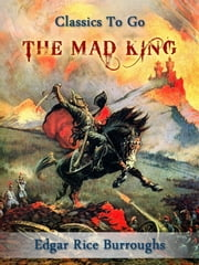 The Mad King ebook by Edgar Rice Borroughs
