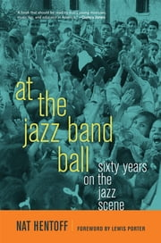 At the Jazz Band Ball - Sixty Years on the Jazz Scene ebook by Nat Hentoff
