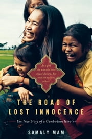 The Road of Lost Innocence - As a girl she was sold into sexual slavery, but now she rescues others. The story of a Cambodian heroine. ebook by Somaly Mam,Ayaan Hirsi Ali