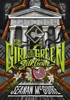 The Girl in the Green Silk Gown eBook by Seanan McGuire