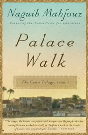 Palace Walk - The Cairo Trilogy, Volume 1 ebook by Naguib Mahfouz