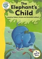 Just So Stories - The Elephant's Child - Tadpoles Tales: Just So Stories ebook by Robert James, Garyfallia Leftheri