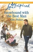 Snowbound With The Best Man ebook by Allie Pleiter