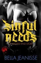 Sinful Needs: Wicked End Book 3 ebook by Bella Jeanisse