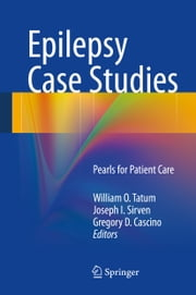 Epilepsy Case Studies - Pearls for Patient Care ebook by William O. Tatum,Joseph I. Sirven,Gregory D. Cascino