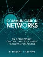 Communication Networks ebook by R. Srikant,Lei Ying