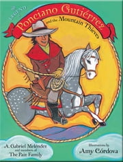 The Legend of Ponciano Gutiérrez and the Mountain Thieves ebook by A. Gabriel Meléndez,Amy Córdova,The Paiz Family