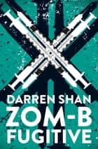 ZOM-B Fugitive ebook by Darren Shan