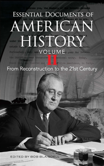Essential Documents of American History, Volume II - From Reconstruction to the Twenty-first Century ebook by