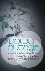 "Power Outage - Inspiration When Life's Storms Leave You in the Dark ebook by Leketha ""1Word"" Leggett"