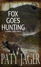Fox Goes Hunting - Gabriel Hawke Novel, #5 ebook by Paty Jager