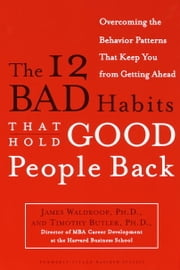 The 12 Bad Habits That Hold Good People Back - Overcoming the Behavior Patterns That Keep You From Getting Ahead ebook by Kobo.Web.Store.Products.Fields.ContributorFieldViewModel