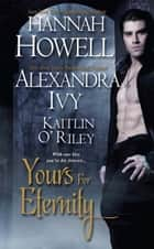 Yours for Eternity ebook by Hannah Howell,Alexandra Ivy,Kaitlin O'Riley