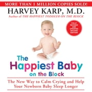 The Happiest Baby on the Block: The New Way to Calm Crying and Help Your Newborn Baby Sleep Longer audiobook by Harvey Karp