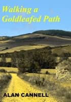 Walking a Goldleafed Path ebook by Alan Cannell