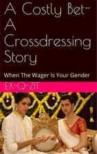 A Costly Bet: A Crossdressing Story ebook by Ex-q-zit