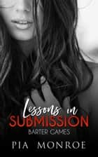 Barter Games: Lessons in Submission ebook by Pia Monroe