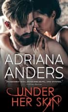 Under Her Skin ebook by Adriana Anders