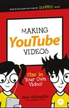 Making YouTube Videos - Star in Your Own Video! ebook by Nick Willoughby