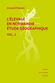 L'élevage en Normandie, étude géographique. Volume II ebook by Kobo.Web.Store.Products.Fields.ContributorFieldViewModel