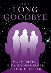 The Long Goodbye ebook by M Green; J Bodenheimer; Vickie Hepler