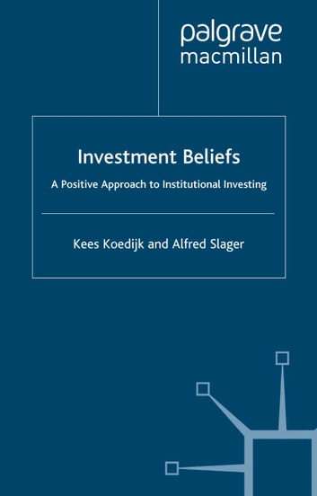 Investment Beliefs - A Positive Approach to Institutional Investing ebook by K. Koedijk,A. Slager