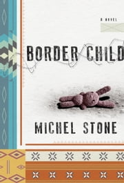 Border Child - A Novel ebook by Michel Stone