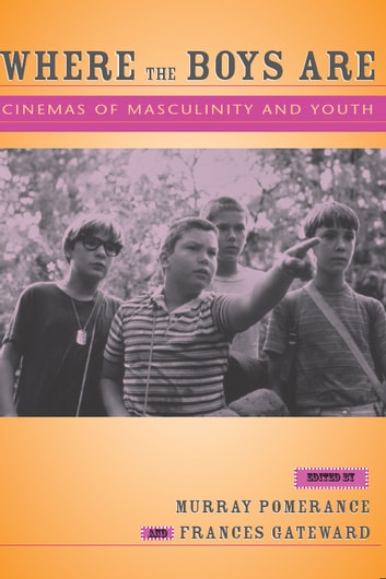 Where the Boys Are: Cinemas of Masculinity and Youth ebook by Murray Pomerance